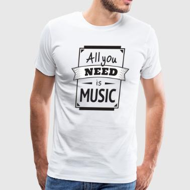 Funny All You Need Is Music Quote Singing, Singer - Men's Premium T-Shirt