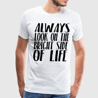 Newt Null Always Look On The Bright Side Of Life - Men's Premium T-Shirt