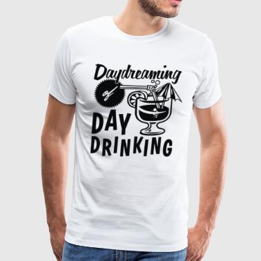Day Dreaming Day Drinking - Men's Premium T-Shirt