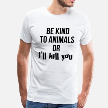 Kindness To Animals Be kind to animals... - Men's Premium T-Shirt