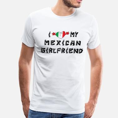 Mexican Girlfriend I Love My Mexican Girlfriend - Men's Premium T-Shirt
