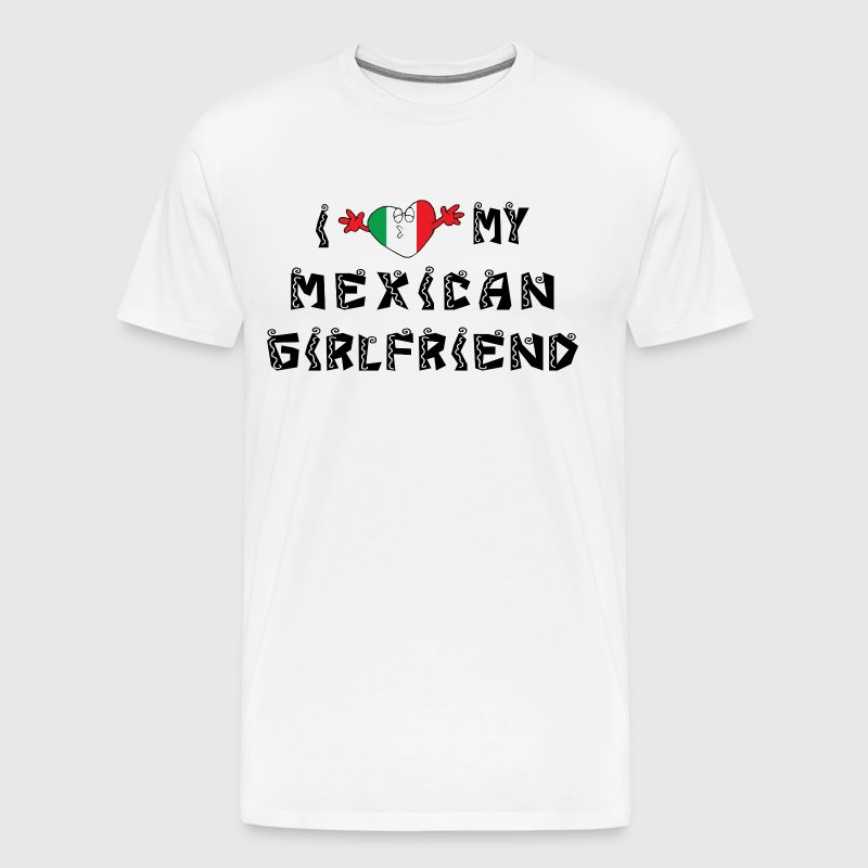I Love My Mexican Girlfriend - Men's Premium T-Shirt
