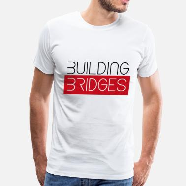 Building Bridges building bridges - Men's Premium T-Shirt