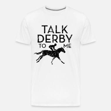 870762e51 Talk Derby to me Funny Horse Racing Derby Gift Men's Premium T-Shirt ...