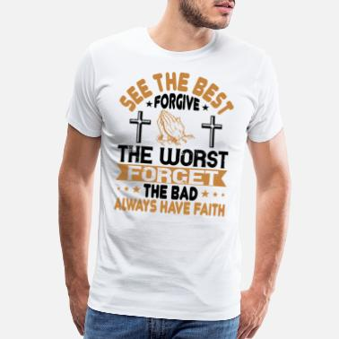 Have See The Best. Forgive The Worst. - Men's Premium T-Shirt