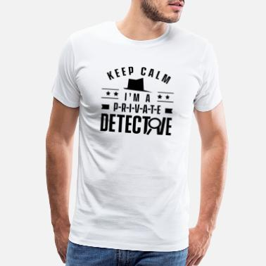 Cause Stay calm I'm a private detective Spy Agency Job - Men's Premium T-Shirt
