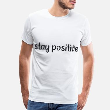 Lol Saying - Stay positive - Men's Premium T-Shirt