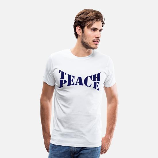 Peace T-Shirts - Teach Peace - Men's Premium T-Shirt white