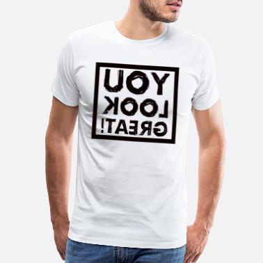 Good Evening Statement in the mirror to yourself You look great - Men's Premium T-Shirt