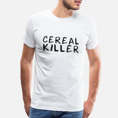 Cereal Killers CEREAL KILLER! GIFT IDEA FOR CEREAL LOVERS - Men's Premium T-Shirt