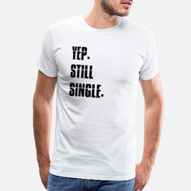 Question Yep Still Single T Shirt Thanksgiving Christmas - Men's Premium T-Shirt