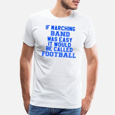 Band If Marching Band Was Easy.... - Men's Premium T-Shirt
