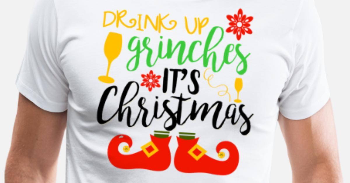 b54a4e4e Drink Up Grinches It's Christmas Men's Premium T-Shirt   Spreadshirt