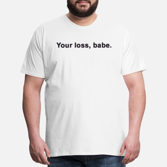 9daba0bcadf88e Your Loss Babe Ladies Womens Slogan Funny Gift Mem - Men's Premium T-Shirt.  Front. Front