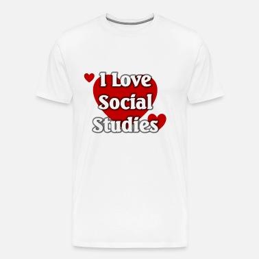 I Love Social Studies Men S T Shirt Spreadshirt
