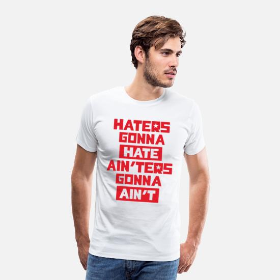 Funny Quotes T-Shirts - Haters gonna hate! - Men's Premium T-Shirt white