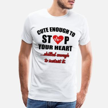 Nurse Cute enought to stop your heart - paramedic - Men's Premium T-Shirt