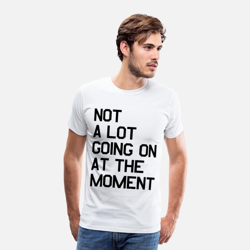 Music Video T-Shirts - Not A Lot Going On At The Moment - Men's Premium T-Shirt white