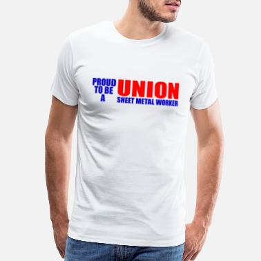 Sheet Metal Worker Proud To Be A Union Sheet Metal Worker - Men's Premium T-Shirt