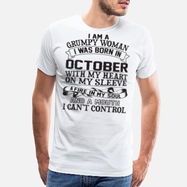 i am a grumpy woman i was born in october with my - Men's Premium T-Shirt