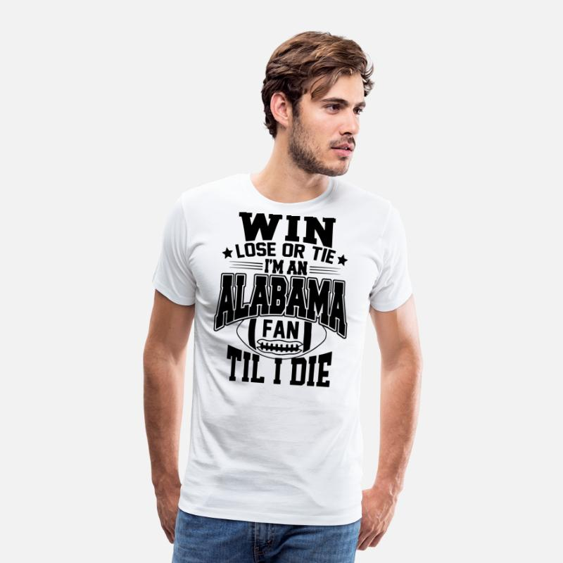Football T-Shirts - Win lose or tie i'm an alabama fan til i die - Men's Premium T-Shirt white