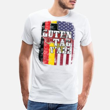 9b88a57d Guten Tag Yall- Texas German Shirt - Men's Premium T-Shirt