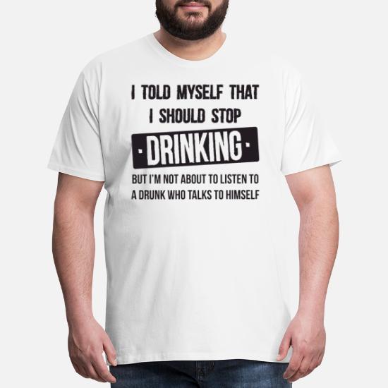 9c97b8fca I Told Myself Stop Drinking Funny Alcohol Beer Dru Men s Premium T ...