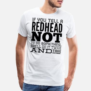 Redhead If you tell a redhead not to do something she'll d - Men's Premium T-Shirt