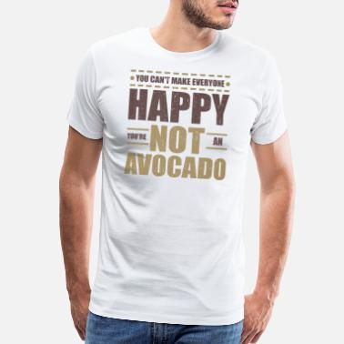 Mexican Design Fun Avacado Lover Can't Make Everyone Happy - Men's Premium T-Shirt