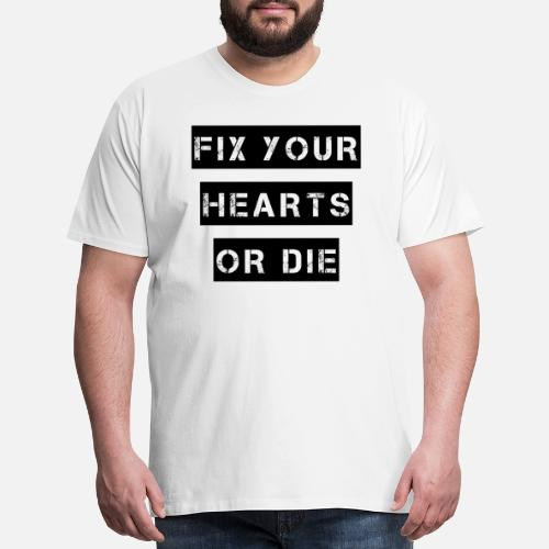 Fix Your Hearts Or Die Mens Premium T Shirt Spreadshirt
