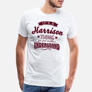 Harrison its a harrison name surname thing - Men's Premium T-Shirt