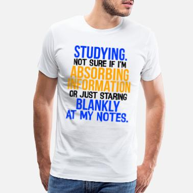 Staring Student Humor Studying Not Sure if Absorbing - Men's Premium T-Shirt