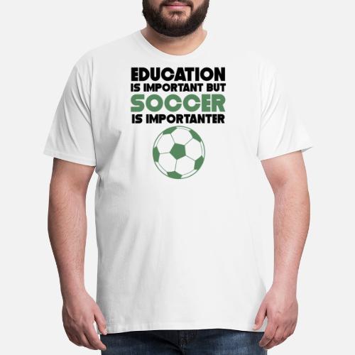 c9b62452e07 Men's Premium T-ShirtEducation Is Important But Soccer Is Importanter