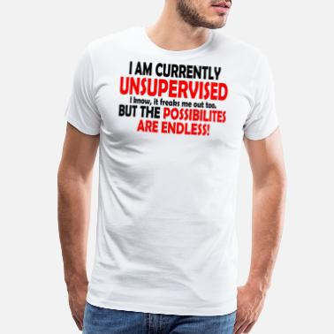 Currently Unsupervised I Am Currently Unsupervised - Men's Premium T-Shirt