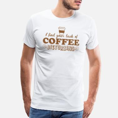 Funky i find your lack of coffee disturbing - Men's Premium T-Shirt
