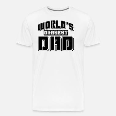 5e31066a WORLDS OKAYEST DAD Men's Premium T-Shirt | Spreadshirt