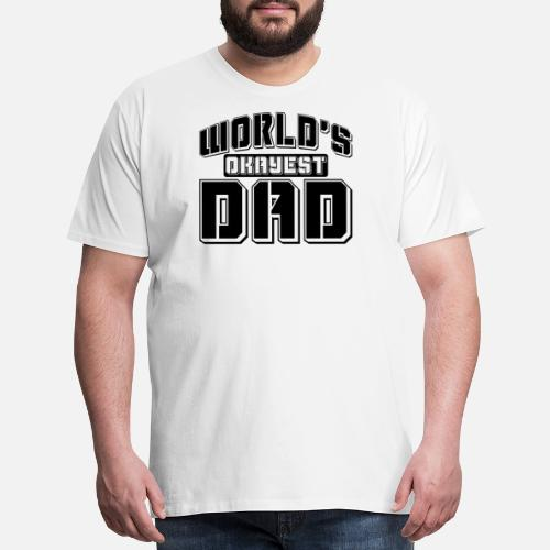 28ad5d41 ... WORLDS OKAYEST DAD - Men's Premium T-Shirt white. Do you want to edit  the design?