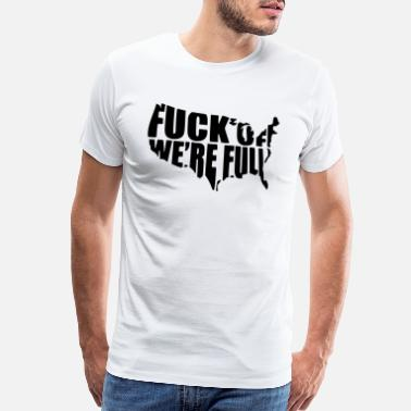 Full USA Fuck Off We're Full - Men's Premium T-Shirt