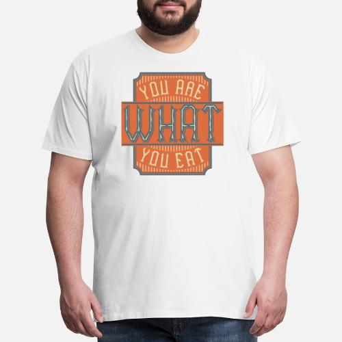 You Are What You Eat Vintage Style Quote Mens Premium T Shirt