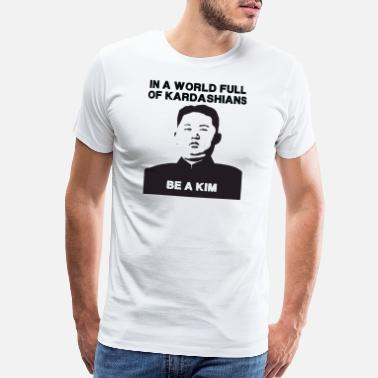 Un In a world full of Kardashians - Men's Premium T-Shirt