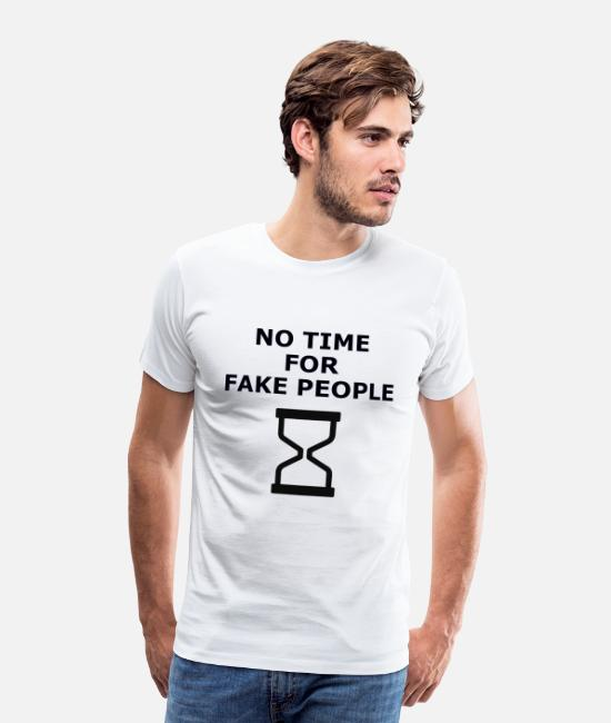 Heart T-Shirts - NO TIME FOR FAKE PEOPLE - Men's Premium T-Shirt white