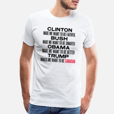Anti TRUMP MAKES ME WANT TO BE CANADIAN - Men's Premium T-Shirt