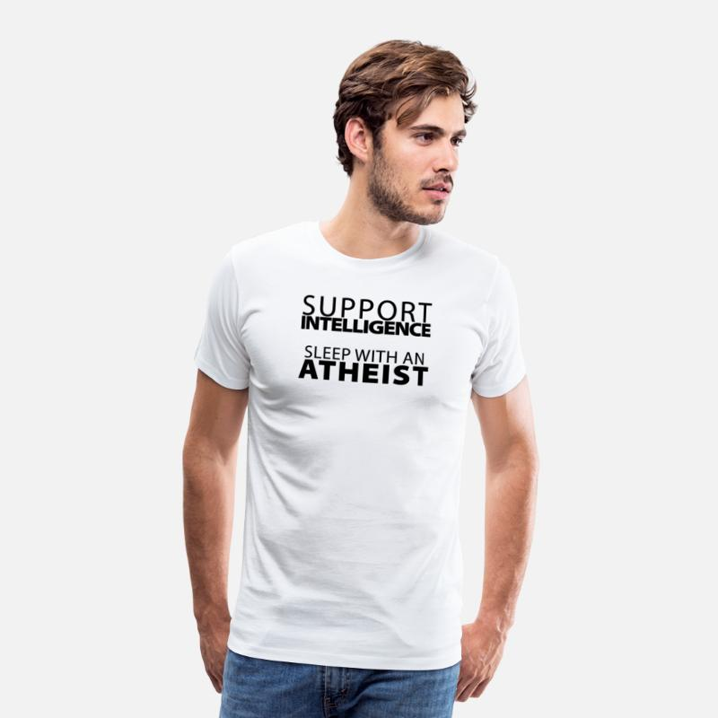 Atheist T-Shirts - Support Intelligence, Sleep with Atheists - Men's Premium T-Shirt white