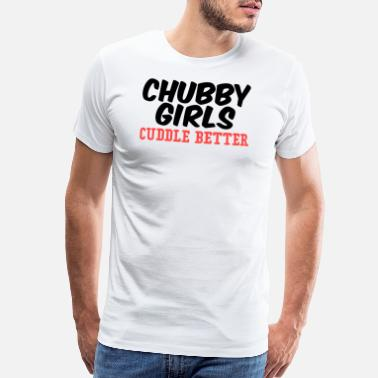 Chubby Girls Chubby Girls Cuddle Better - Men's Premium T-Shirt