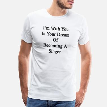 Musician im_with_you_in_your_dream_of_becoming_a_ - Men's Premium T-Shirt