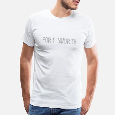 Fort Worth Texas Fort Worth grey lettering gift gift idea - Men's Premium T-Shirt