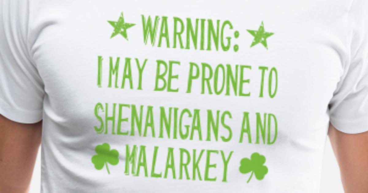 d9f0321d9 Prone to shenanigans and malarkey st. patrick day Men's Premium T-Shirt |  Spreadshirt