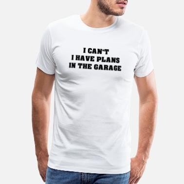 A Crush On I Can t I Have Plans In The Garage - Men's Premium T-Shirt