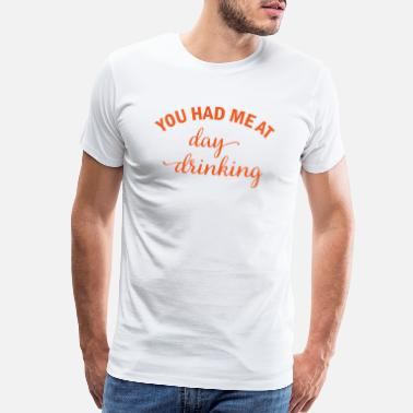 Cozy You had me at day drinking beer alcohol gift - Men's Premium T-Shirt