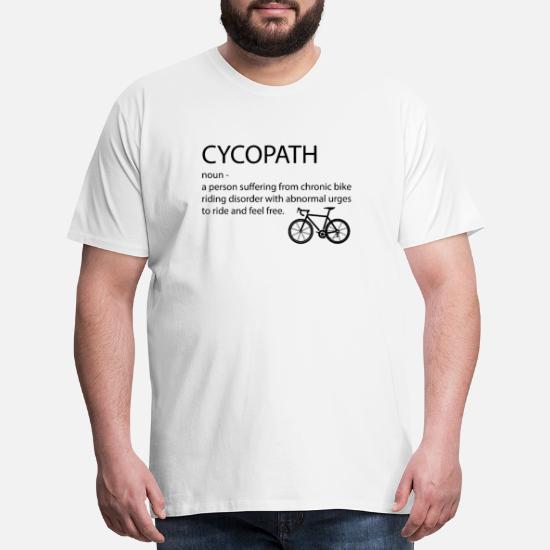 99b4e205 Cyclist T-Shirts - Cycling Cycopath Noun - Men's Premium T-Shirt white.  Customize